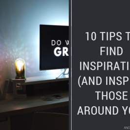 How to Find Inspiration: 10 Tips to Find Inspiration and Inspire Others