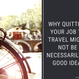 Quit your job and travel? Why it is not necessarily the best idea